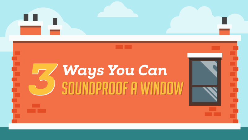 3 Ways You Can Soundproof a Window (Infographic)