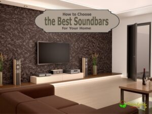How to Choose the Best Soundbars for Your Home