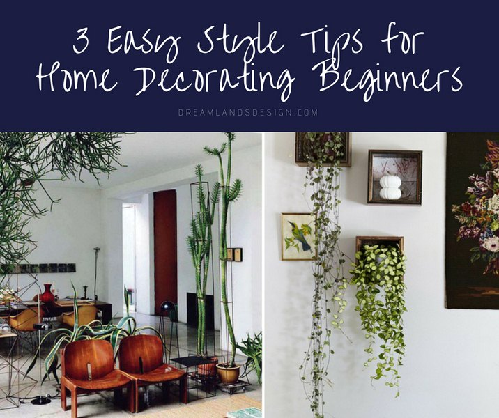3 Easy Style Tips for Home Decorating Beginners