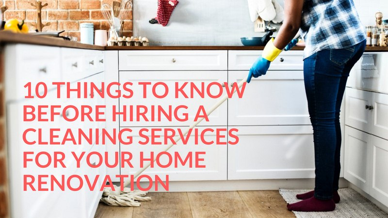 Things to Know Before Hiring a Cleaning Service for Your Home Renovation