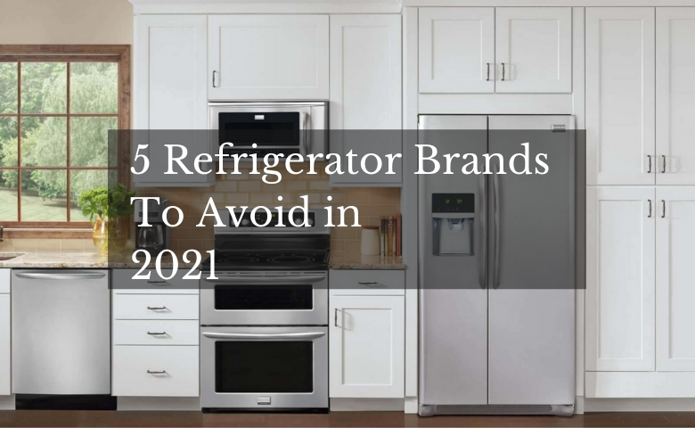 5 Refrigerator Brands to Avoid in 2021